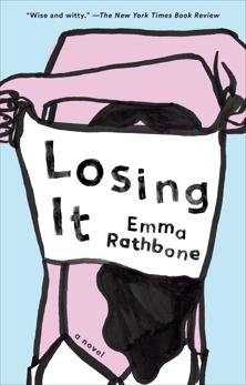 Losing It: A Novel, Rathbone, Emma