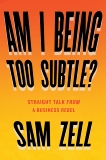 Am I Being Too Subtle?: Straight Talk From a Business Rebel, Zell, Sam