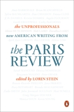The Unprofessionals: New American Writing from The Paris Review,