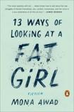 13 Ways of Looking at a Fat Girl: A Novel, Awad, Mona