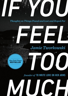 If You Feel Too Much: Thoughts on Things Found and Lost and Hoped For, Tworkowski, Jamie