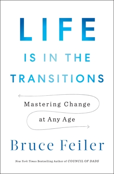Life Is in the Transitions: Mastering Change at Any Age, Feiler, Bruce