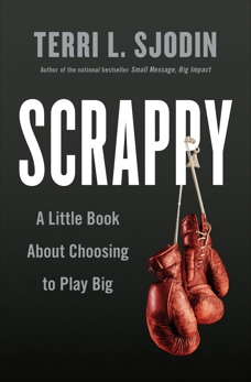 Scrappy: A Little Book About Choosing to Play Big, Sjodin, Terri L.