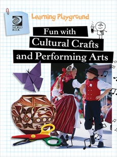 Fun with Cultural Crafts and Performing Arts, World Book