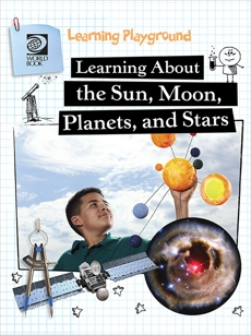 Learning About the Sun, Moon, Planets, and Stars, World Book