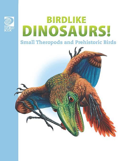 Birdlike Dinosaurs: Small Theropods and Prehistoric Birds, World Book