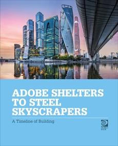Adobe Shelters to Steel Skyscrapers: A Timeline of Building, World Book