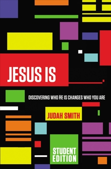 Jesus Is Student Edition: Discovering Who He Is Changes Who You Are, Smith, Judah