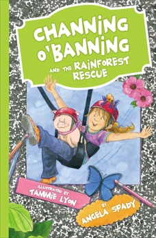 Channing O'Banning and the Rainforest Rescue, Spady, Angela