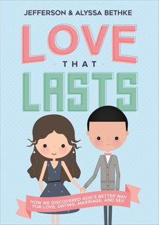 Love That Lasts: How We Discovered God's Better Way for Love, Dating, Marriage, and Sex, Bethke, Jefferson & Bethke, Alyssa