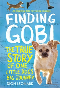 Finding Gobi: Young Reader's Edition: The True Story of One Little Dog's Big Journey, Leonard, Dion