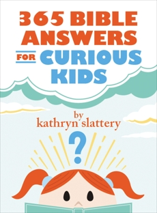 365 Bible Answers for Curious Kids: An If I Could Ask God Anything Devotional, Slattery, Kathryn