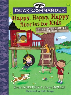 Duck Commander Happy, Happy, Happy Stories for Kids: Fun and Faith-Filled Stories, Robertson, Korie & Howard, Chrys