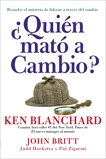¿Quien mató a Cambio?: Resuelve el misterio de liderar a traves, Blanchard, Ken