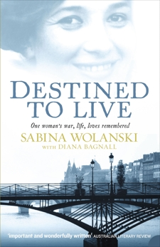 Destined to Live: One Woman's War, Life, Loves Remembered, Bagnall, Diana & Wolanski, Sabina