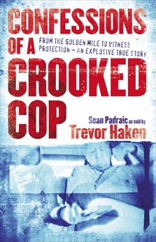 Confessions of a Crooked Cop: From the Golden Mile to Witness Protection - An Explosive True Story, Padraic, Sean