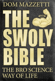 The Swoly Bible: The Bro Science Way of Life, Mazzetti, Dom