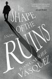 The Shape of the Ruins: A Novel, Vasquez, Juan Gabriel