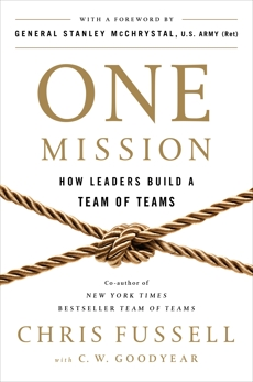 One Mission: How Leaders Build a Team of Teams, Fussell, Chris & Goodyear, C. W.