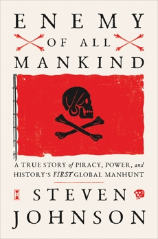 Enemy of All Mankind: A True Story of Piracy, Power, and History's First Global Manhunt, Johnson, Steven