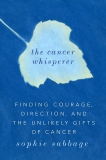 The Cancer Whisperer: Finding Courage, Direction, and the Unlikely Gifts of Cancer, Sabbage, Sophie