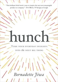 Hunch: Turn Your Everyday Insights Into The Next Big Thing, Jiwa, Bernadette