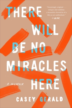 There Will Be No Miracles Here: A Memoir, Gerald, Casey