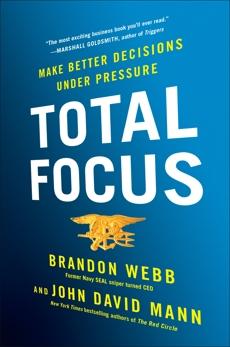 Total Focus: Make Better Decisions Under Pressure, Mann, John David & Webb, Brandon