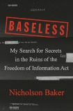 Baseless: My Search for Secrets in the Ruins of the Freedom of Information Act, Baker, Nicholson