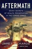 Aftermath: Seven Secrets of Wealth Preservation in the Coming Chaos, Rickards, James