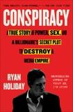 Conspiracy: Peter Thiel, Hulk Hogan, Gawker, and the Anatomy of Intrigue, Holiday, Ryan