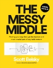 The Messy Middle: Finding Your Way Through the Hardest and Most Crucial Part of Any Bold Venture, Belsky, Scott