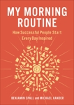 My Morning Routine: How Successful People Start Every Day Inspired, Spall, Benjamin & Xander, Michael