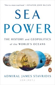 Sea Power: The History and Geopolitics of the World's Oceans, Stavridis, James