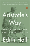 Aristotle's Way: How Ancient Wisdom Can Change Your Life, Hall, Edith