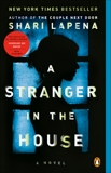 A Stranger in the House: A Novel, Lapena, Shari