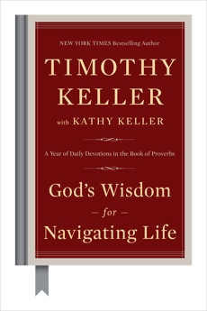 God's Wisdom for Navigating Life: A Year of Daily Devotions in the Book of Proverbs, Keller, Timothy & Keller, Kathy
