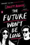 The Future Won't Be Long: A Novel, Kobek, Jarett