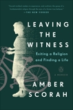 Leaving the Witness: Exiting a Religion and Finding a Life, Scorah, Amber