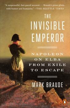 The Invisible Emperor: Napoleon on Elba from Exile to Escape, Braude, Mark
