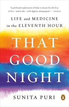 That Good Night: Life and Medicine in the Eleventh Hour, Puri, Sunita