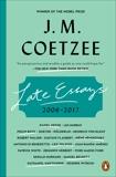 Late Essays: 2006-2017, Coetzee, J. M.