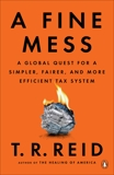 A Fine Mess: A Global Quest for a Simpler, Fairer, and More Efficient Tax System, Reid, T. R.