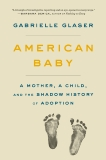American Baby: A Mother, a Child, and the Shadow History of Adoption, Glaser, Gabrielle