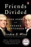Friends Divided: John Adams and Thomas Jefferson, Wood, Gordon S.