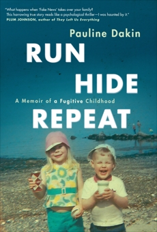Run, Hide, Repeat: A Memoir of a Fugitive Childhood, Dakin, Pauline