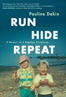 Run, Hide, Repeat: A Memoir of a Fugitive Childhood, Dakin, Pauline