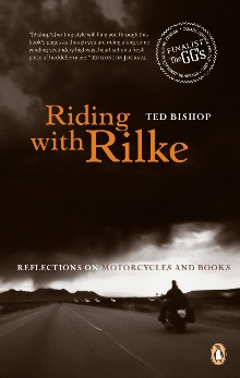 Riding with Rilke: Reflections on Motorcycles and Books, Bishop, Ted