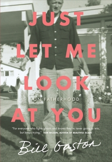 Just Let Me Look at You: On Fatherhood, Gaston, Bill