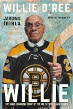 Willie: The Game-Changing Story of the NHL's First Black Player, O'Ree, Willie & McKinley, Michael